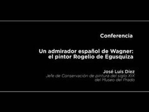 Conferencia: Un admirador español de Wagner: el pintor Rogelio de Egusquiza (1845-1915)