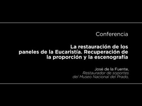 Conferencia: La restauración de los paneles de la Eucaristía. Recuperación de la proporción y la escenografía